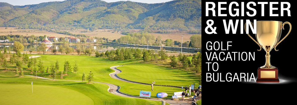 Register to Win a golf vacation to Bulgaria